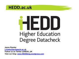 Jayne Rowley j.rowley@prospects.ac.uk Follow us on Twitter @HEDD_UK