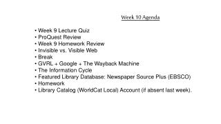 Week 9 Lecture Quiz  ProQuest Review  Week 9 Homework Review  Invisible vs. Visible Web  Break