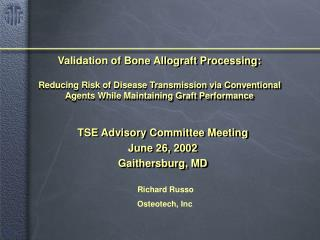 Validation of Bone Allograft Processing:  Reducing Risk of Disease Transmission via Conventional Agents While Maintainin