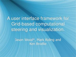 A user interface framework for Grid-based computational steering and visualization.