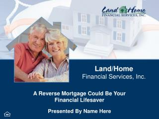 A Reverse Mortgage Could Be Your  Financial Lifesaver