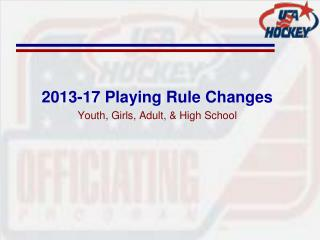 2013-17 Playing Rule Changes Youth, Girls, Adult, & High School