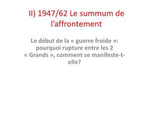 II) 1947/62 Le summum de l�affrontement