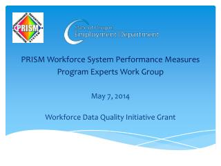 PRISM Workforce System Performance Measures Program Experts Work Group May 7, 2014