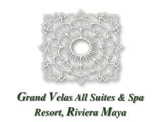 G rand  V elas  All  Suites & Spa Resort,  R iviera  M aya