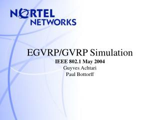 EGVRP/GVRP Simulation IEEE 802.1 May 2004 Guyves Achtari Paul Bottorff