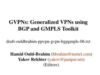 GVPNs: Generalized VPNs using BGP and GMPLS Toolkit draft-ouldbrahim-ppvpn-gvpn-bgpgmpls-06.txt