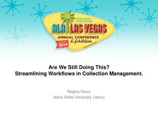 Are We Still Doing This?  Streamlining  Workflows in Collection  Management.