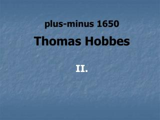 plus-minus 1650 Thomas Hobbes II.