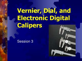 Vernier, Dial, and Electronic Digital Calipers
