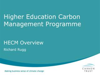Higher Education Carbon Management Programme HECM Overview Richard Rugg