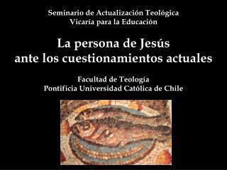 Seminario de Actualización Teológica Vicaría para la Educación La persona de Jesús