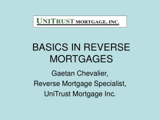 BASICS IN REVERSE MORTGAGES