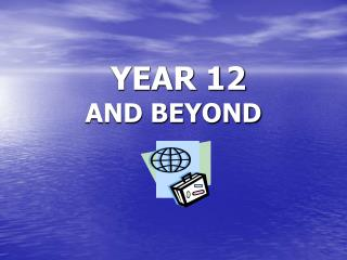 YEAR 12 AND BEYOND