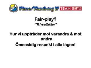 """Fair-play? """"Trivselfaktor"""" Hur vi uppträder mot varandra & mot andra."""
