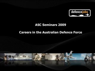 ASC Seminars 2009 Careers in the Australian Defence Force