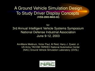 A Ground Vehicle Simulation Design To Study Driver Display Concepts  ( IVSS-2003-MAS-02) for: