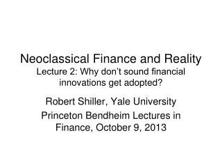 Neoclassical Finance and Reality Lecture 2: Why don't sound financial innovations get adopted?
