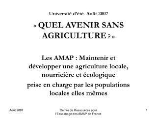 Université d'été  Août 2007  « QUEL AVENIR SANS AGRICULTURE ?»