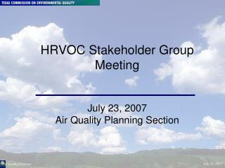 HRVOC Stakeholder Group Meeting July 23, 2007 Air Quality Planning Section