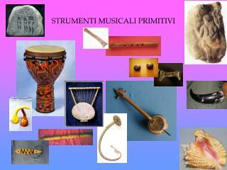 STRUMENTI MUSICALI PRIMITIVI