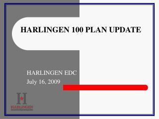 HARLINGEN 100 PLAN UPDATE