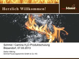 Schmid / Camina H 2 O-Produktschulung               Bissendorf, 07.03.2013