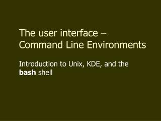The user interface – Command Line Environments