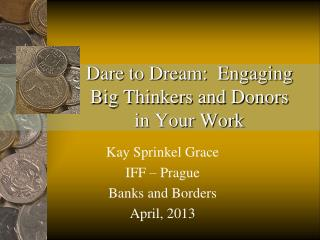 Dare to Dream:  Engaging Big Thinkers and Donors in Your Work