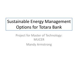 Sustainable Energy Management Options for Totara Bank