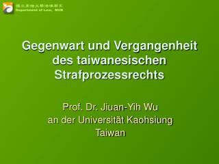 Gegenwart und Vergangenheit  des taiwanesischen Strafprozessrechts