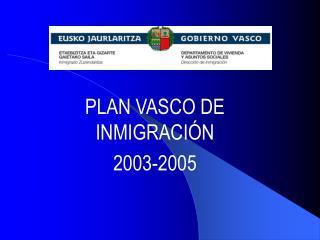PLAN VASCO DE INMIGRACIÓN 2003-2005