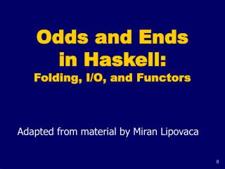 Odds and Ends  in Haskell: Folding, I/O, and Functors