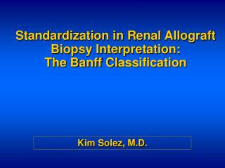 Standardization in Renal Allograft Biopsy Interpretation:   The Banff Classification