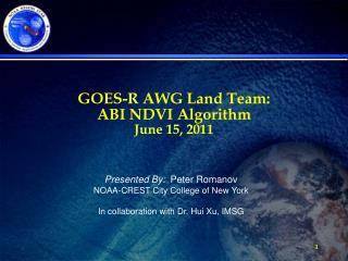 GOES-R AWG Land Team:  ABI NDVI Algorithm June 15, 2011