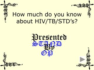 How much do you know about HIV/TB/STD's?