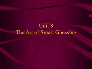 Unit 8   The Art of Smart Guessing