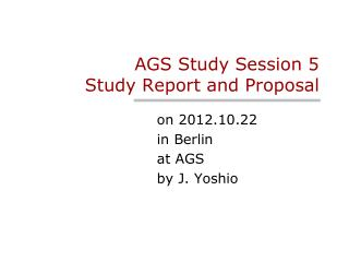 AGS Study Session 5   Study Report and Proposal