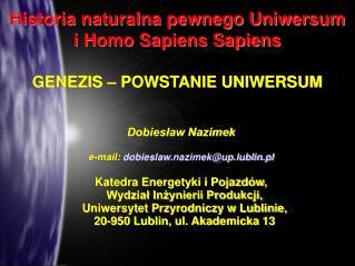 Historia naturalna pewnego Uniwersum i Homo Sapiens Sapiens GENEZIS – POWSTANIE UNIWERSUM