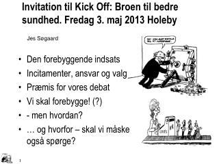 Invitation til Kick Off: Broen til bedre sundhed. Fredag 3. maj 2013 Holeby