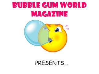 Bubble Gum World Magazine