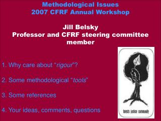 Methodological Issues 2007 CFRF Annual Workshop Jill Belsky