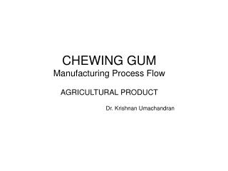 CHEWING GUM  Manufacturing Process Flow AGRICULTURAL PRODUCT