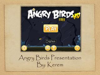 Angry Birds Presentation  By: Kerem