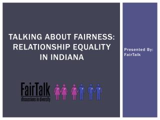 Talking about Fairness:  Relationship equality in Indiana