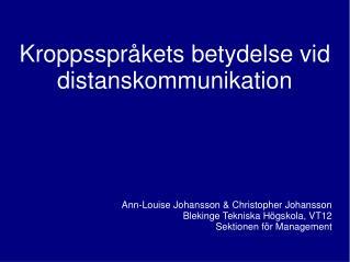 Kroppsspråkets betydelse vid distanskommunikation Ann-Louise Johansson & Christopher Johansson