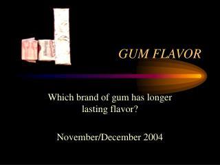 GUM FLAVOR
