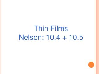 Thin Films Nelson: 10.4 + 10.5