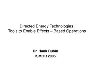 Directed Energy Technologies; Tools to Enable Effects – Based Operations