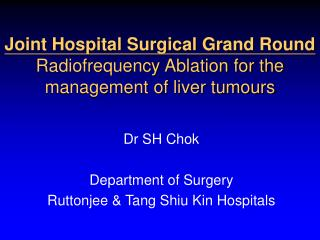 Joint Hospital Surgical Grand Round Radiofrequency Ablation for the management of liver tumours